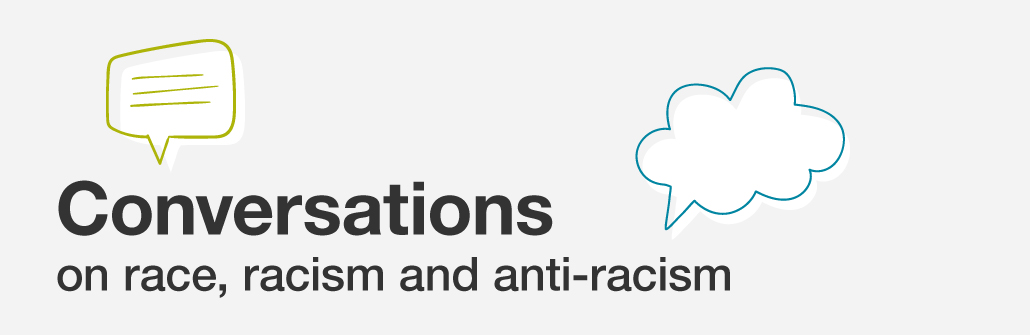 Conversations on race, racism and anti-racism