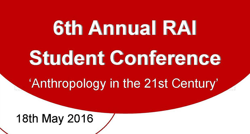 6th Annual RAI Student Conference: Anthropology in the 21st Century