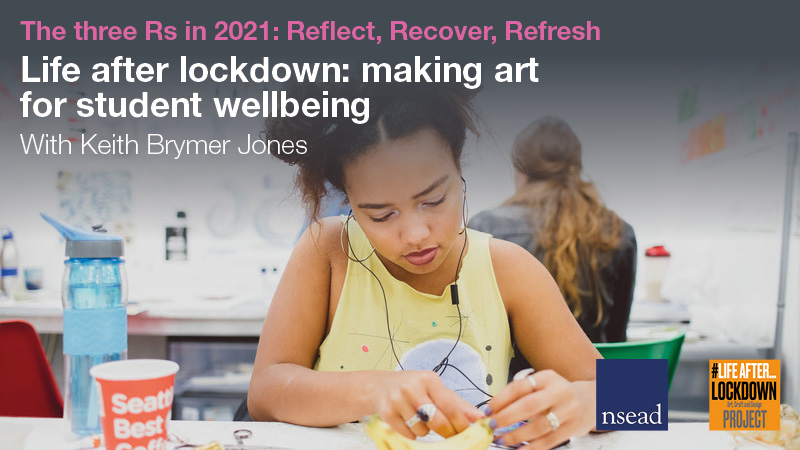 Life after lockdown: making art for student wellbeing