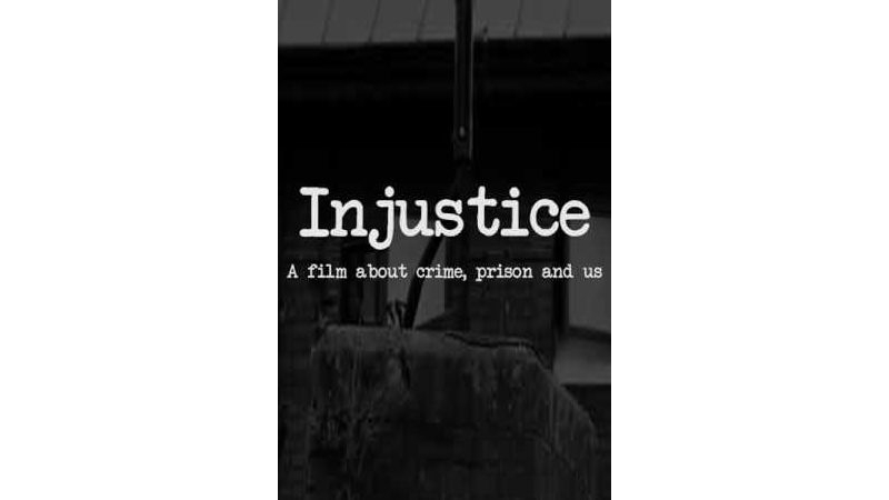 Injustice: a film about prison, crime and us
